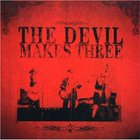 The Devil Makes Three - The Devil Makes Three