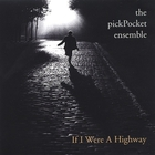 the pickPocket ensemble - If I Were A Highway