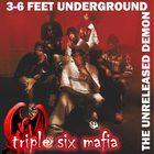 Three 6 Mafia - 3-6 Feet Underground (The Unreleased Demon)