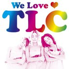 TLC - We Love TLC