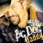 Toby Keith - Big Dog Daddy