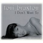 Toni Braxton - I Don't Want To (CDS)