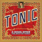 Tonic - A Casual Affair: The Best Of Tonic