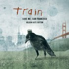 Train - Save Me, San Francisco (Golden Gate Edition)