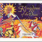 Troika - Kingdom of the Sun