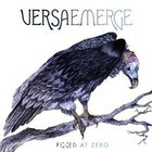 Versaemerge - Fixed At Zero (Deluxe Version)