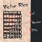 Victor Rice - At Version City