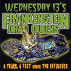 Wednesday 13 - Frankenstein Drag Queens - 6 Years, 6 Feet Under the Influence
