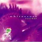 Whitecross - Flytrap