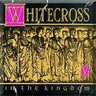 Whitecross - In The Kingdom
