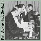 Fred Astaire Sings Gershwin (They Can't Take That Away From Me)
