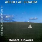 Abdullah Ibrahim - Desert Flowers