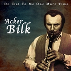 Acker Bilk - Do That To Me One More Time