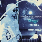 Robbie Robertson - How To Become Clairvoyant (Deluxe Edition) CD1