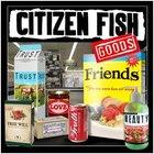 Citizen Fish - Goods