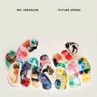 Pat Jordache - Future Songs