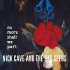 Nick Cave & the Bad Seeds - No More Shall We Part (Remastered 2011)