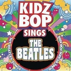 Kidz Bop Kids - Kidz Bop Sings The Beatles