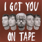 I Got You On Tape - I Got You On Tape