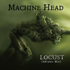 Machine Head - Locust (CDS)