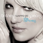 Britney Spears - I Wanna Go (Remixes)