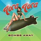 tora tora - Bombs Away