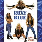 Roxy Blue - Want Some?
