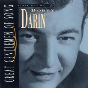 Great Gentlemen Of Song, Vol. 5: Spotlight On Bobby Darin