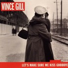 Vince Gill - Let's Make Sure We Kiss Goodbye