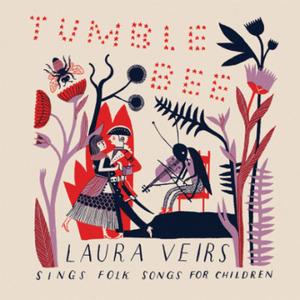 Tumble Bee: Laura Veirs Sings Folk Songs For Children