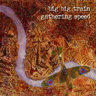 Big Big Train - Gathering Speed