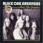 Black Oak Arkansas - Ain't Life Grand (Remastered 2001)