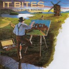 It Bites - The Big Lad In The Windmill