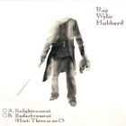 Ray Wylie Hubbard - A. Enlightenment B. Endarkenment (Hint: There is no C)