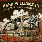 Hank Williams III - Long Gone Daddy