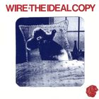 Wire - The Ideal Copy (Reissued)