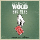 The Wood Brothers - Ways Not To Lose