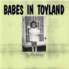 Babes In Toyland - To Mother (EP)
