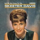 SKEETER DAVIS - Let Me Close To You