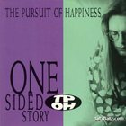 Pursuit Of Happiness - One-Sided Story