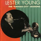 Lester Young - The Kansas City Sessions