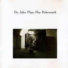 Dr. John - Dr. John Plays Mac Rebennack Vol. 1