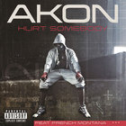 Akon - Hurt Somebody (Feat. French Montana)