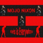 Mojo Nixon - Elvis Is Everywhere
