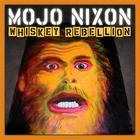 Mojo Nixon - Whiskey Rebellion