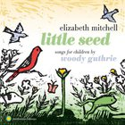 Elizabeth Mitchell - Little Seed: Songs for Children By Woody Guthrie