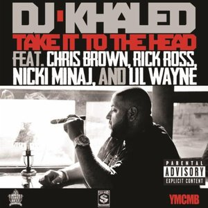 Take It To The Head (Feat. Chris Brown, Rick Ross, Nicki Minaj & Lil Wayne) (CDS)