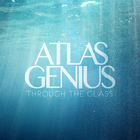 Atlas Genius - Through the Glass (EP)