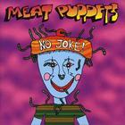 Meat Puppets - No Joke