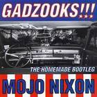 Mojo Nixon - Gadzooks!!! The Homemade Bootleg